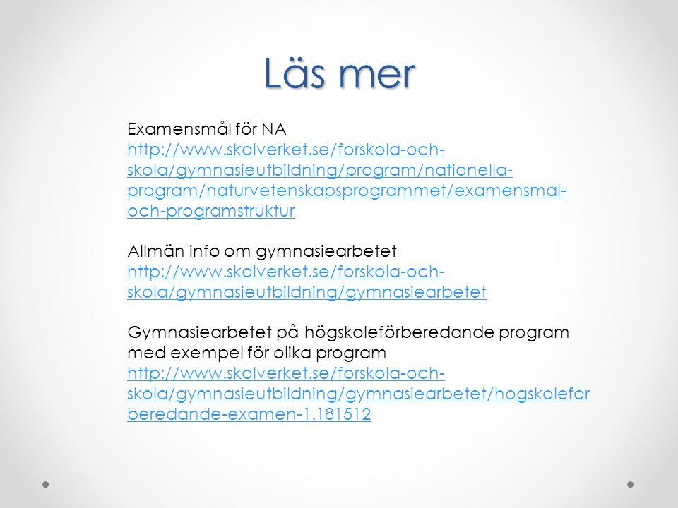 Läs mer Examensmål för NA http://www.skolverket.se/forskola-och- skola/gymnasieutbildning/program/nationella- program/naturvetenskapsprogrammet/examen