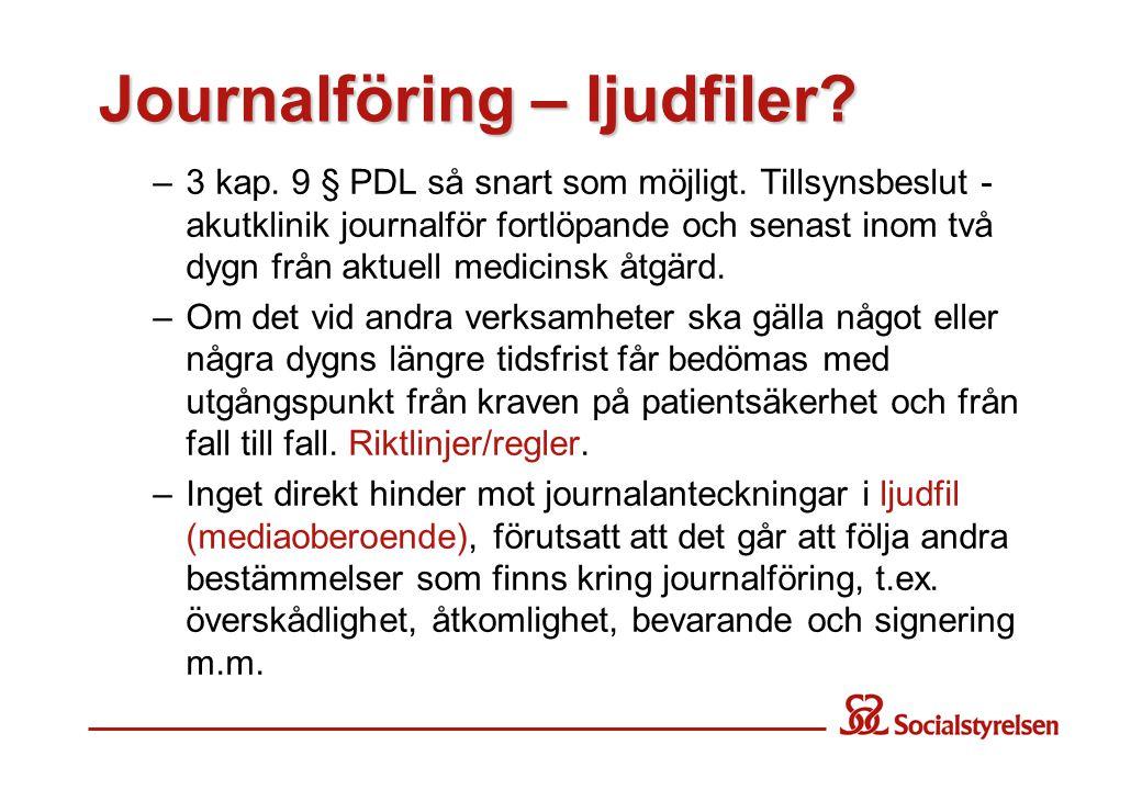 Journalföring – ljudfiler.–3 kap. 9 § PDL så snart som möjligt.