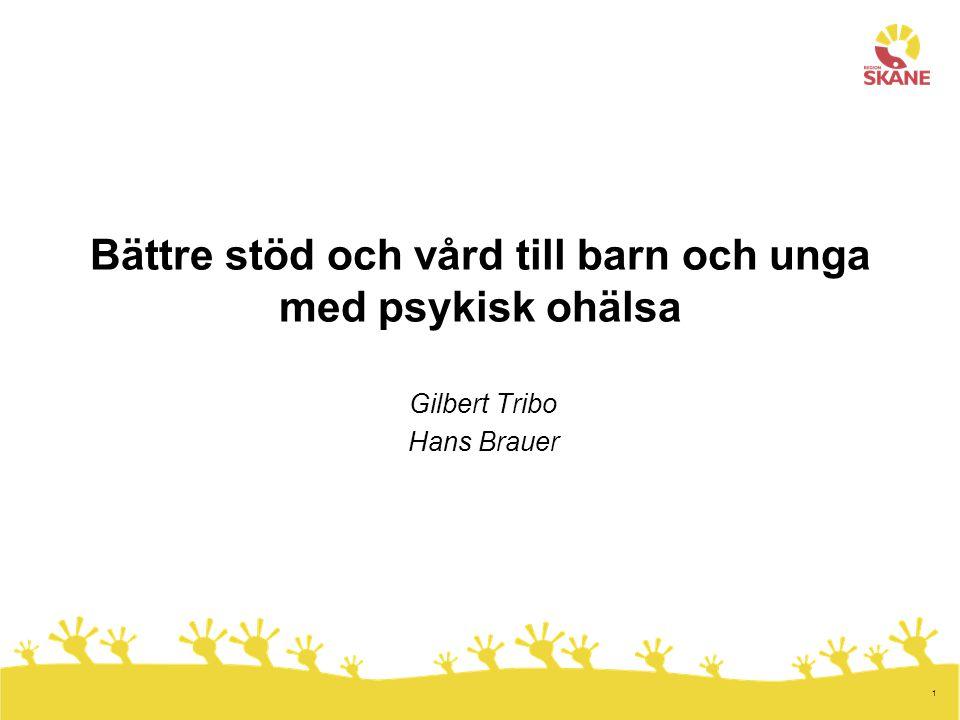 1 Bättre stöd och vård till barn och unga med psykisk ohälsa Gilbert Tribo Hans Brauer