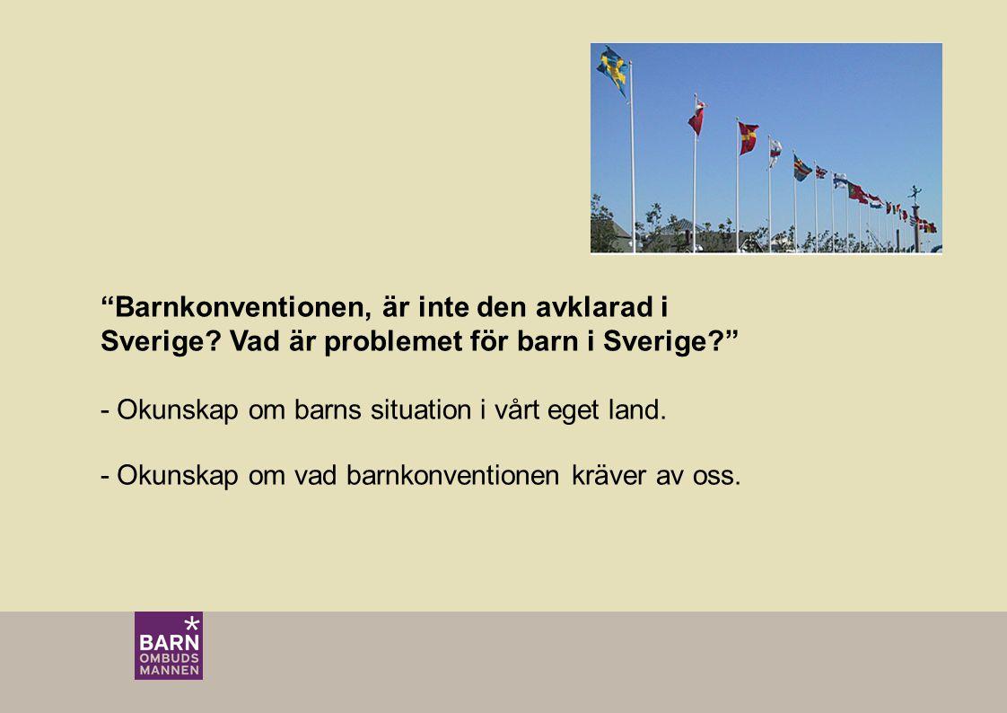 """""""Barnkonventionen, är inte den avklarad i Sverige? Vad är problemet för barn i Sverige?"""" - Okunskap om barns situation i vårt eget land. - Okunskap om"""