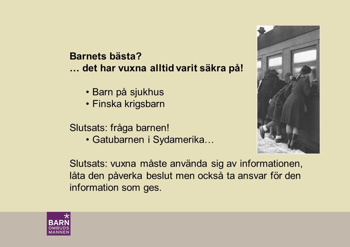 Barnets bästa? … det har vuxna alltid varit säkra på! Barn på sjukhus Finska krigsbarn Slutsats: fråga barnen! Gatubarnen i Sydamerika… Slutsats: vuxn