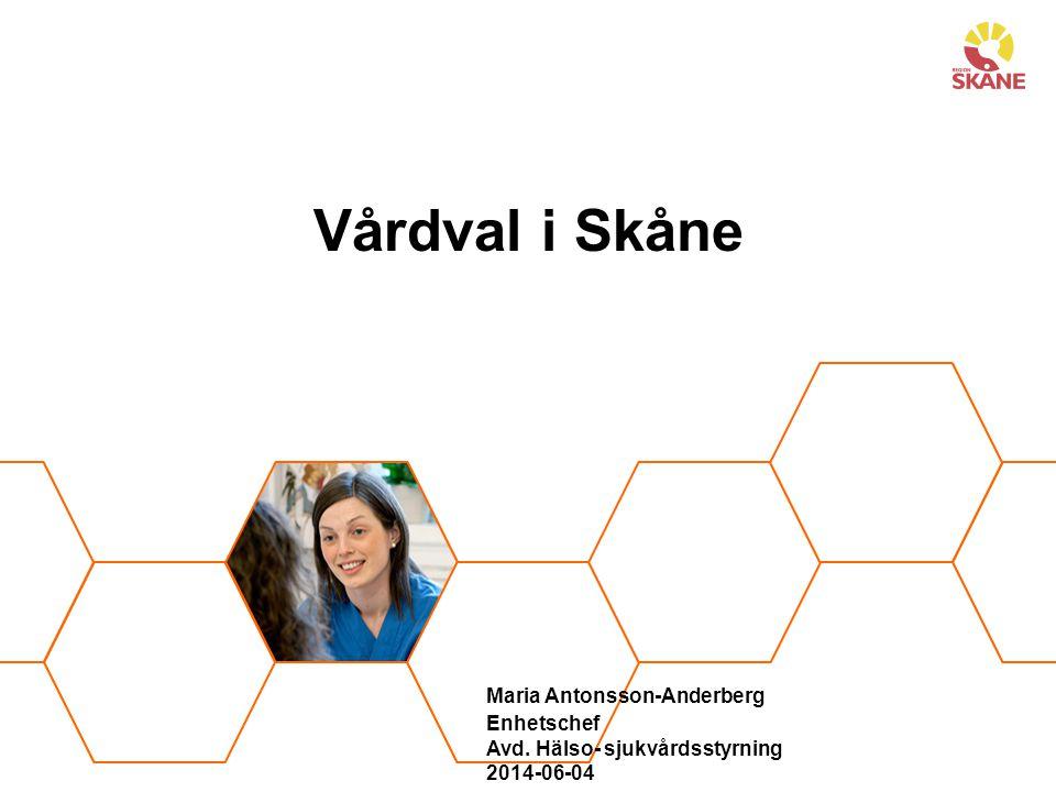 Vårdval i Skåne Maria Antonsson-Anderberg Enhetschef Avd. Hälso- sjukvårdsstyrning 2014-06-04