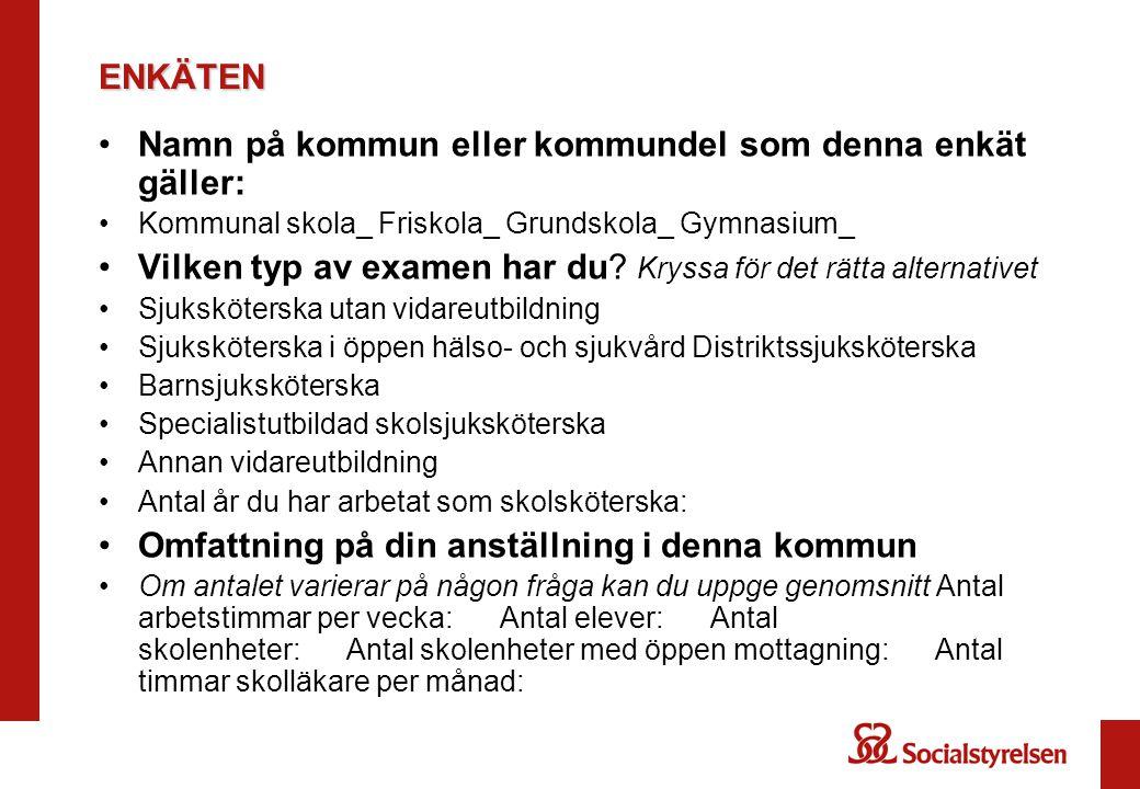 ENKÄTEN Namn på kommun eller kommundel som denna enkät gäller: Kommunal skola_ Friskola_ Grundskola_ Gymnasium_ Vilken typ av examen har du.