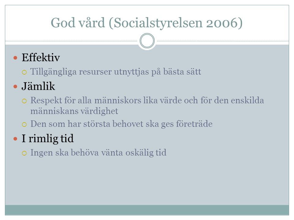 God vård (Socialstyrelsen 2006) Effektiv  Tillgängliga resurser utnyttjas på bästa sätt Jämlik  Respekt för alla människors lika värde och för den e