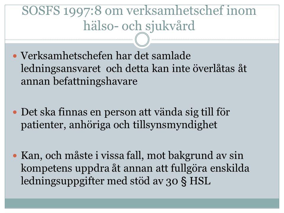 SOSFS 1997:8 om verksamhetschef inom hälso- och sjukvård Verksamhetschefen har det samlade ledningsansvaret och detta kan inte överlåtas åt annan befa