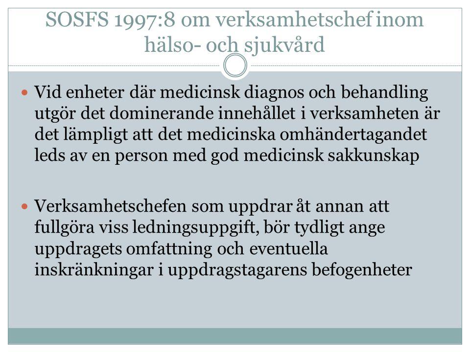 SOSFS 1997:8 om verksamhetschef inom hälso- och sjukvård Vid enheter där medicinsk diagnos och behandling utgör det dominerande innehållet i verksamhe