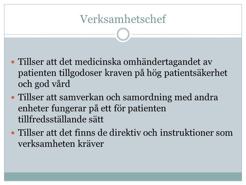 Verksamhetschef Tillser att det medicinska omhändertagandet av patienten tillgodoser kraven på hög patientsäkerhet och god vård Tillser att samverkan