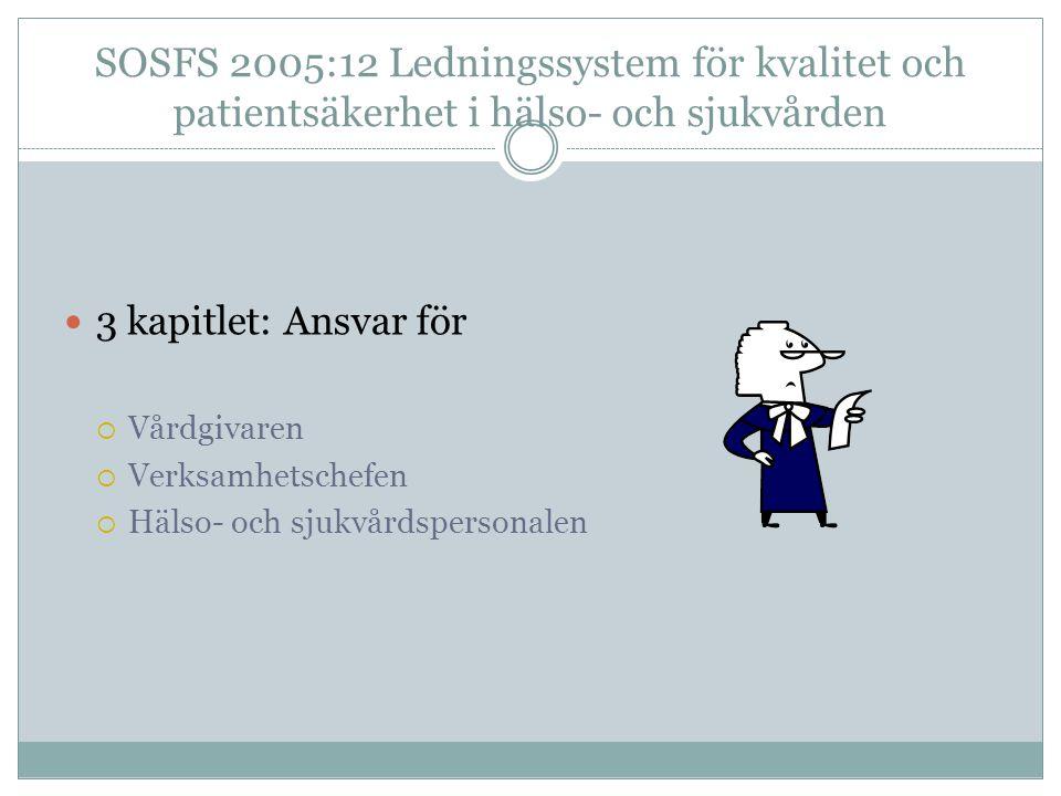 SOSFS 2005:12 Ledningssystem för kvalitet och patientsäkerhet i hälso- och sjukvården 3 kapitlet: Ansvar för  Vårdgivaren  Verksamhetschefen  Hälso