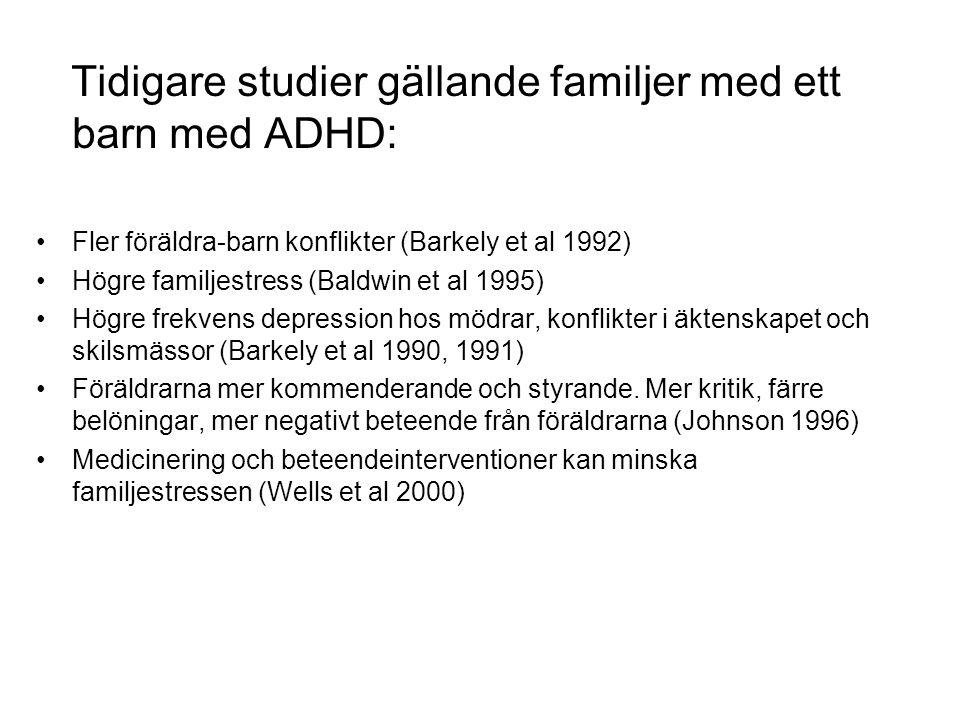 Tidigare studier gällande familjer med ett barn med ADHD: Fler föräldra-barn konflikter (Barkely et al 1992) Högre familjestress (Baldwin et al 1995)