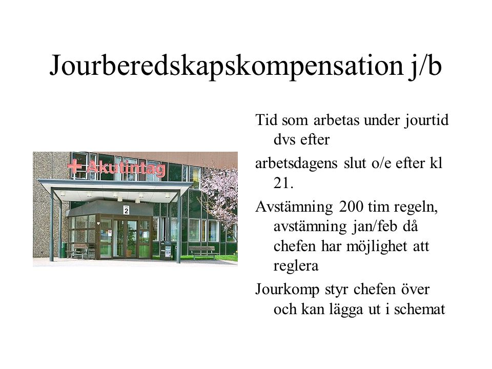 Jourberedskapskompensation j/b Tid som arbetas under jourtid dvs efter arbetsdagens slut o/e efter kl 21. Avstämning 200 tim regeln, avstämning jan/fe