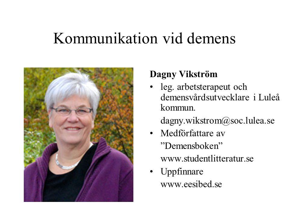 """Kommunikation vid demens Dagny Vikström leg. arbetsterapeut och demensvårdsutvecklare i Luleå kommun. dagny.wikstrom@soc.lulea.se Medförfattare av """"De"""