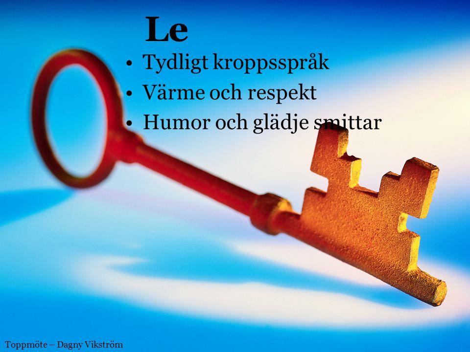Le Tydligt kroppsspråk Värme och respekt Humor och glädje smittar Toppmöte – Dagny Vikström