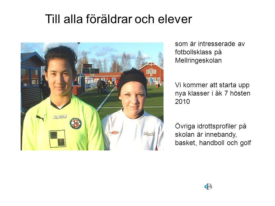 som är intresserade av fotbollsklass på Mellringeskolan Vi kommer att starta upp nya klasser i åk 7 hösten 2010 Övriga idrottsprofiler på skolan är innebandy, basket, handboll och golf Till alla föräldrar och elever