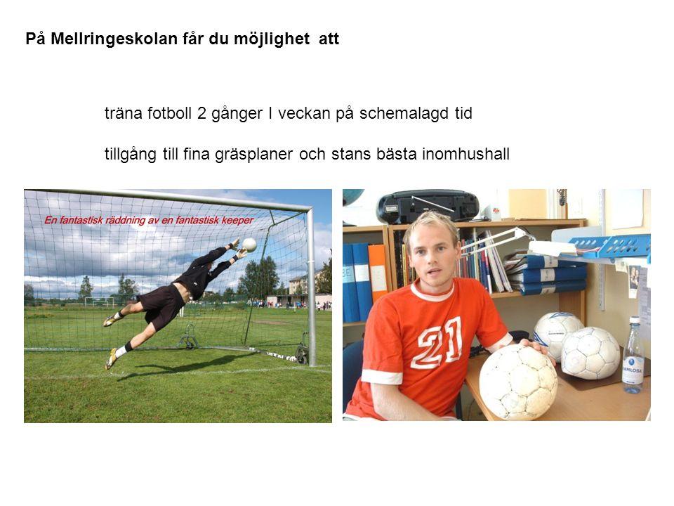 På Mellringeskolan får du möjlighet att träna fotboll 2 gånger I veckan på schemalagd tid tillgång till fina gräsplaner och stans bästa inomhushall