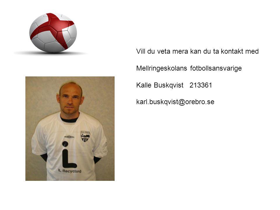 Vill du veta mera kan du ta kontakt med Mellringeskolans fotbollsansvarige Kalle Buskqvist 213361 karl.buskqvist@orebro.se
