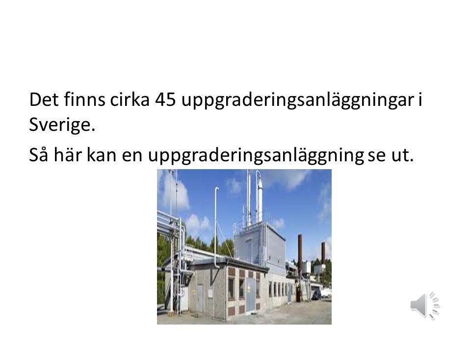Det finns cirka 45 uppgraderingsanläggningar i Sverige.