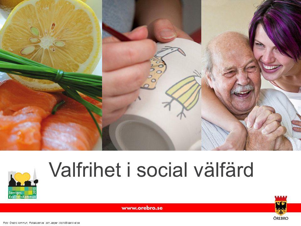Valfrihet i social välfärd Foto: Örebro kommun, Fotoakuten.se och Jesper Molin/Bildarkivet.se