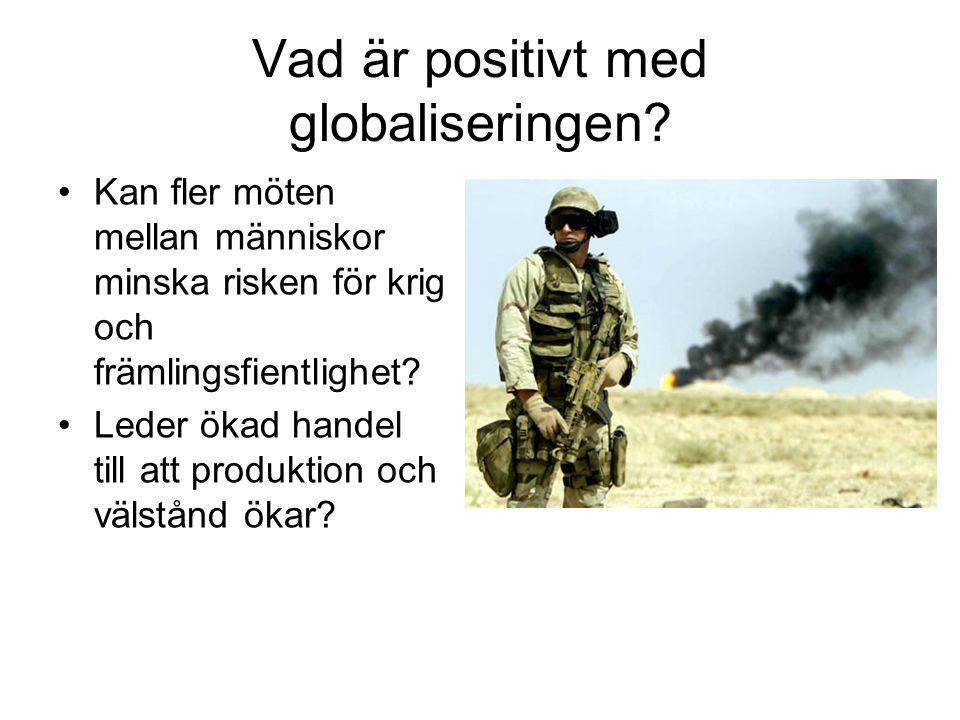 Vad är positivt med globaliseringen? Kan fler möten mellan människor minska risken för krig och främlingsfientlighet? Leder ökad handel till att produ