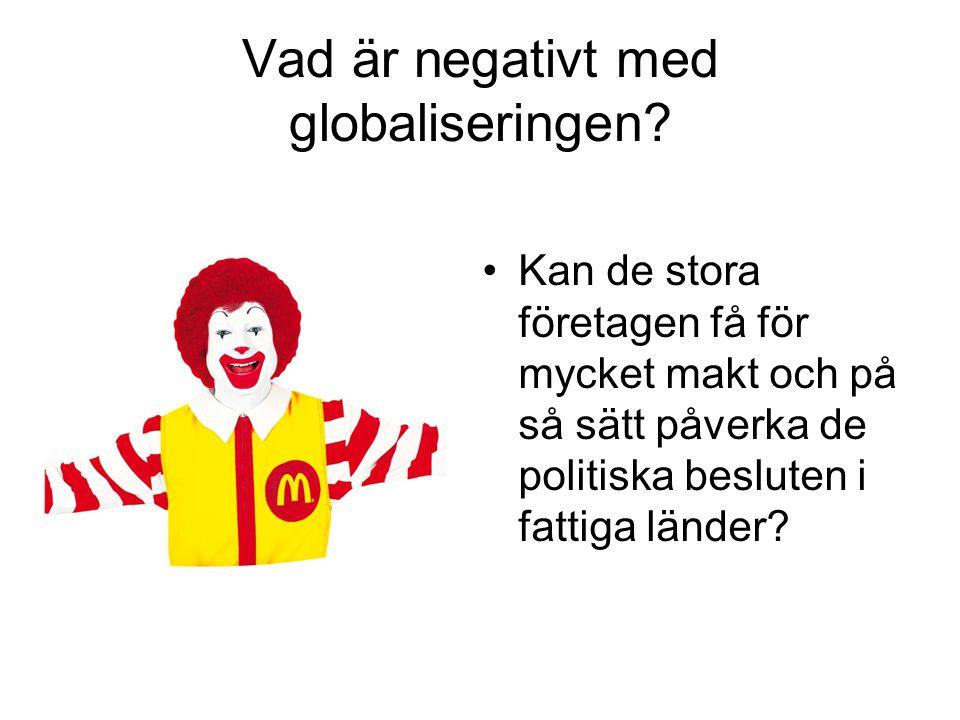 Vad är negativt med globaliseringen? Kan de stora företagen få för mycket makt och på så sätt påverka de politiska besluten i fattiga länder?
