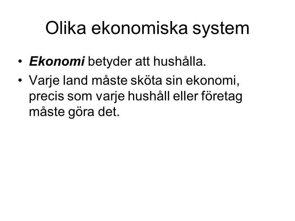 Olika ekonomiska system Ekonomi betyder att hushålla. Varje land måste sköta sin ekonomi, precis som varje hushåll eller företag måste göra det.
