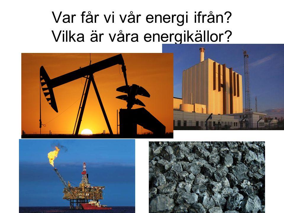 Var får vi vår energi ifrån? Vilka är våra energikällor?