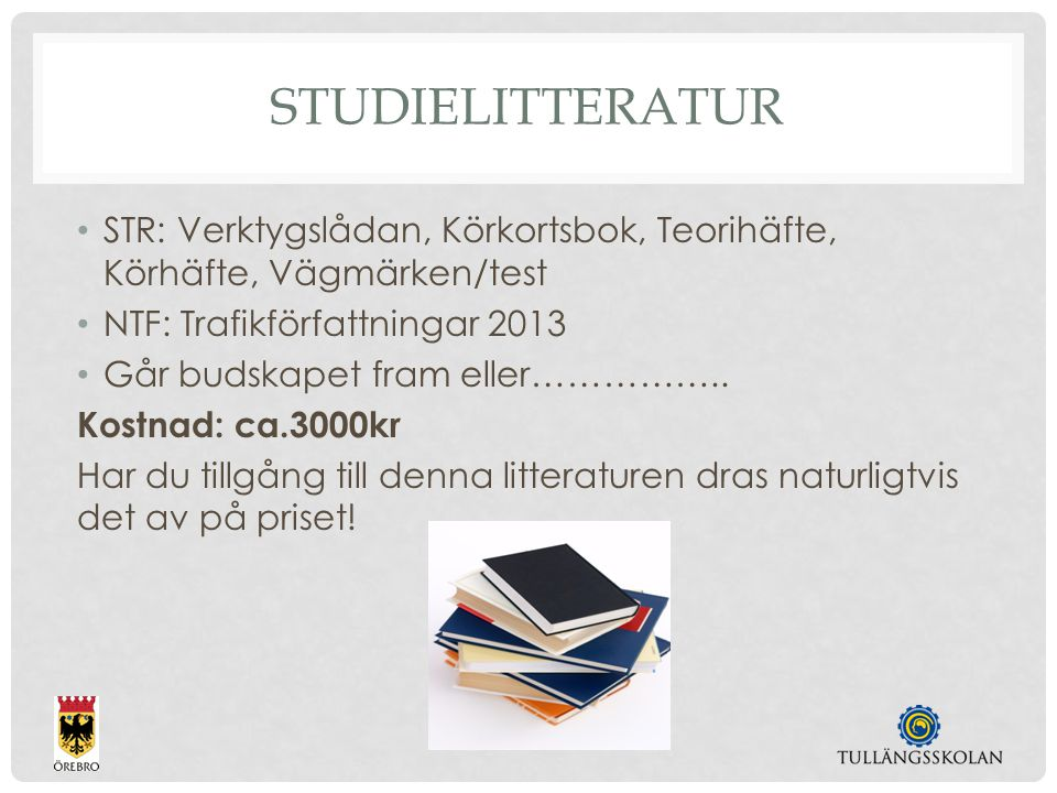 STUDIELITTERATUR STR: Verktygslådan, Körkortsbok, Teorihäfte, Körhäfte, Vägmärken/test NTF: Trafikförfattningar 2013 Går budskapet fram eller……………..