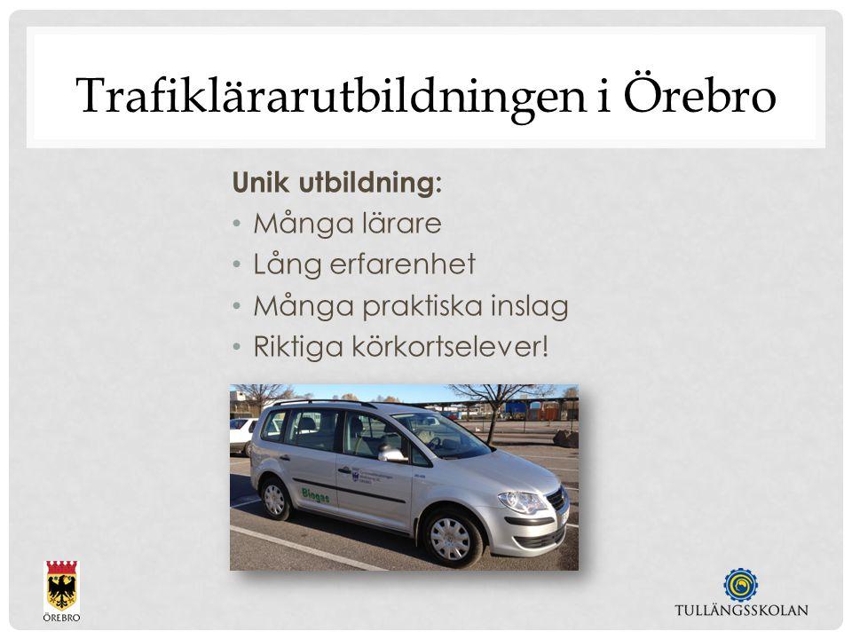 Trafiklärarutbildningen i Örebro Unik utbildning: Många lärare Lång erfarenhet Många praktiska inslag Riktiga körkortselever!
