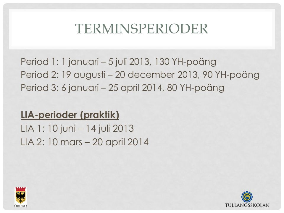TERMINSPERIODER Period 1: 1 januari – 5 juli 2013, 130 YH-poäng Period 2: 19 augusti – 20 december 2013, 90 YH-poäng Period 3: 6 januari – 25 april 20