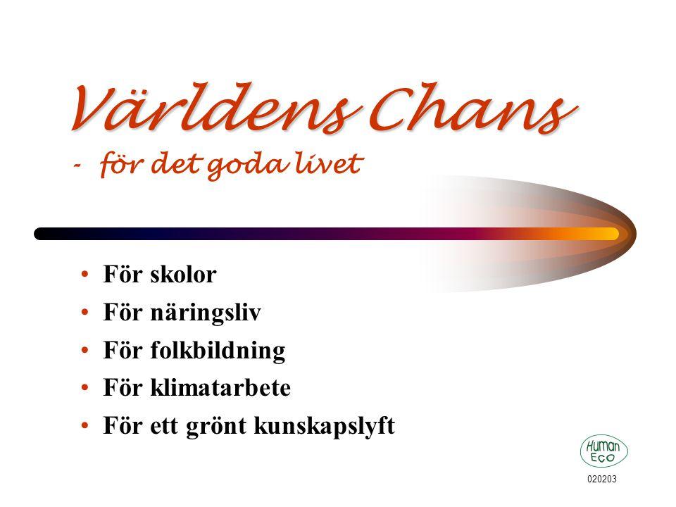 020203 Världens Chans Världens Chans - för det goda livet För skolor För näringsliv För folkbildning För klimatarbete För ett grönt kunskapslyft
