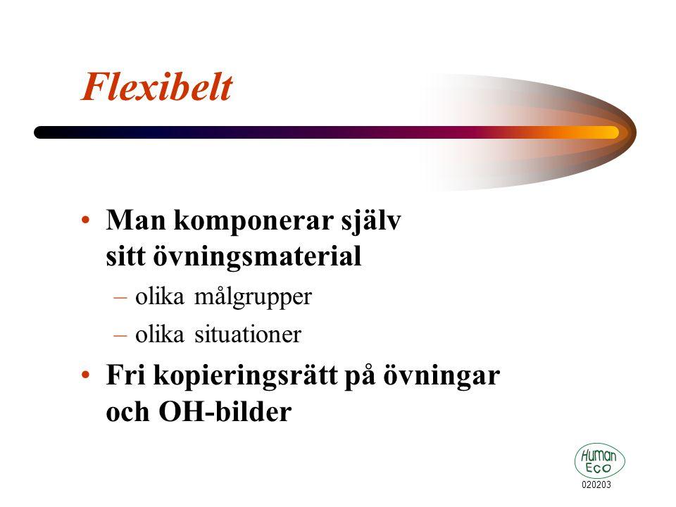 020203 Flexibelt Man komponerar själv sitt övningsmaterial –olika målgrupper –olika situationer Fri kopieringsrätt på övningar och OH-bilder