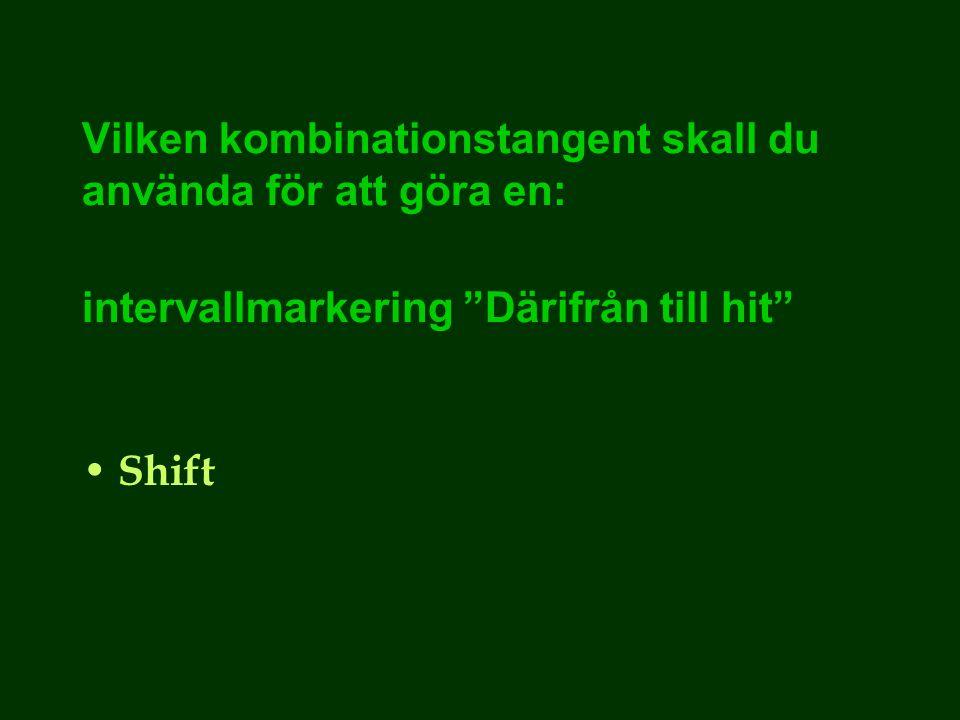 Vilken kombinationstangent skall du använda för att göra en: intervallmarkering Därifrån till hit Shift