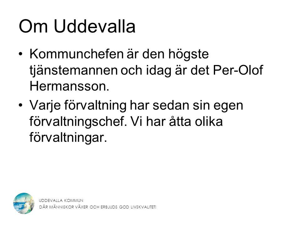 UDDEVALLA KOMMUN DÄR MÄNNISKOR VÄXER OCH ERBJUDS GOD LIVSKVALITET! Om Uddevalla Kommunchefen är den högste tjänstemannen och idag är det Per-Olof Herm