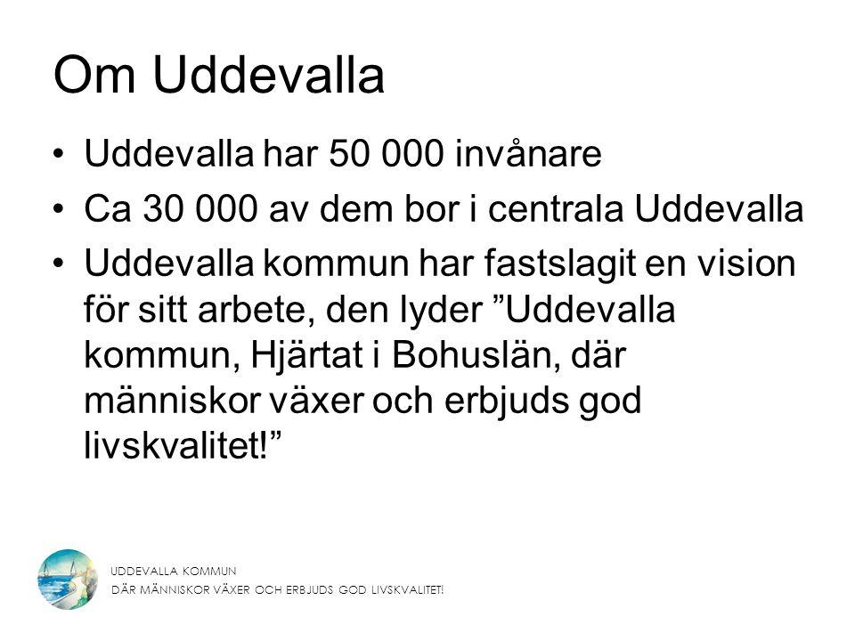 UDDEVALLA KOMMUN DÄR MÄNNISKOR VÄXER OCH ERBJUDS GOD LIVSKVALITET! Om Uddevalla Uddevalla har 50 000 invånare Ca 30 000 av dem bor i centrala Uddevall