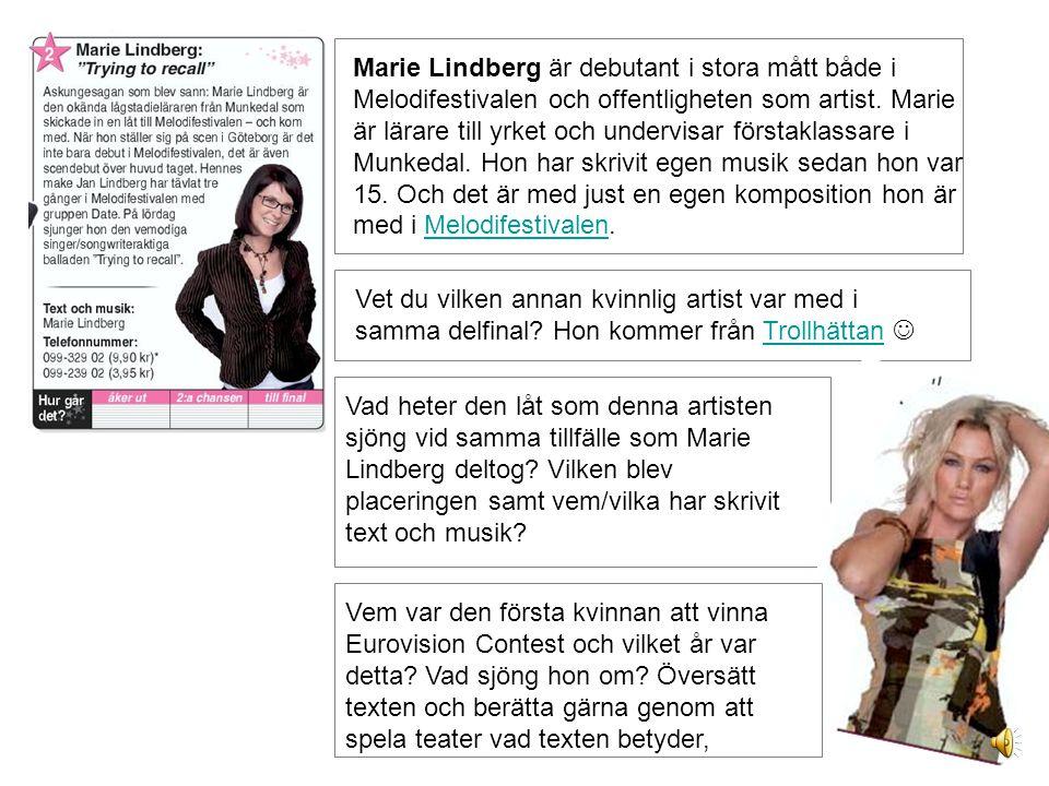 Marie Lindberg är debutant i stora mått både i Melodifestivalen och offentligheten som artist.