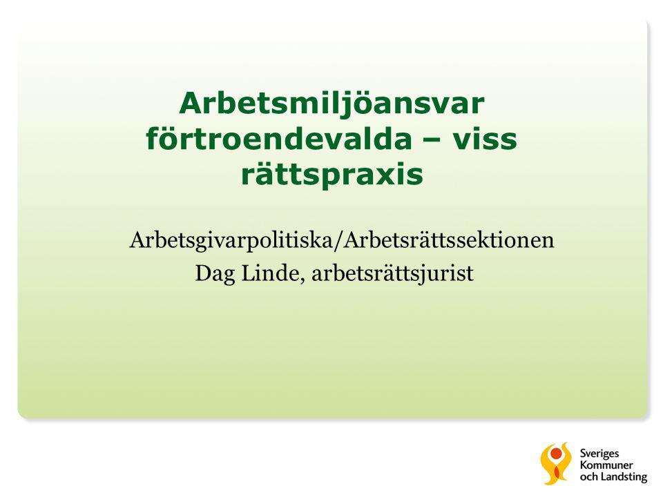 Arbetsmiljöansvar förtroendevalda – viss rättspraxis Arbetsgivarpolitiska/Arbetsrättssektionen Dag Linde, arbetsrättsjurist