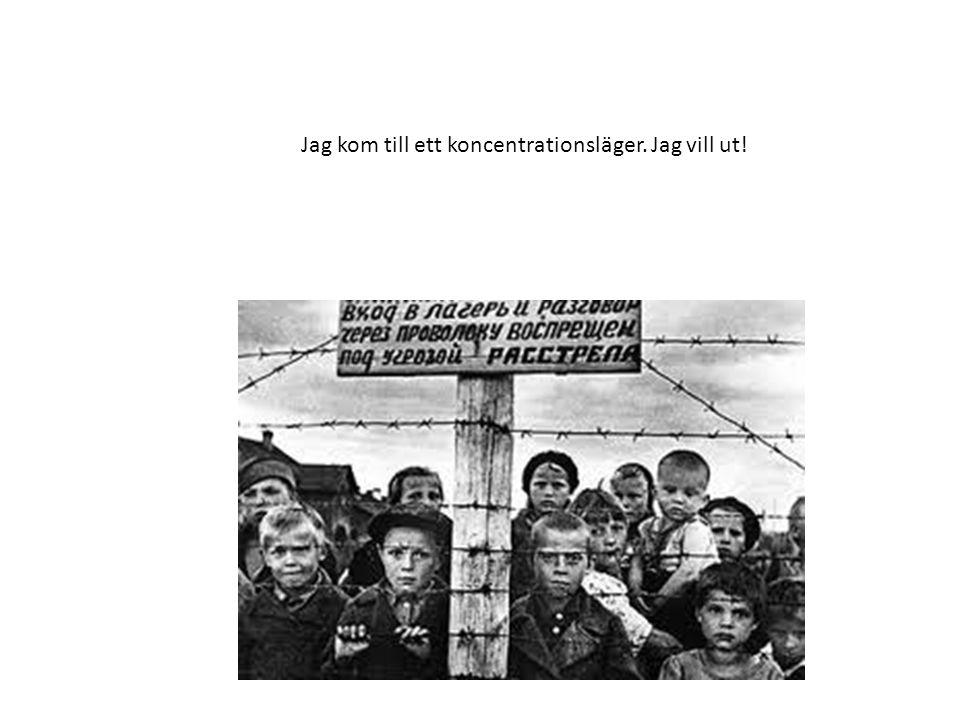 Jag kom till ett koncentrationsläger. Jag vill ut!