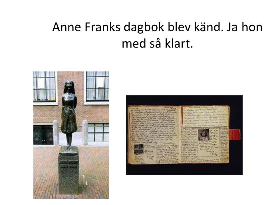 Anne Franks dagbok blev känd. Ja hon med så klart.