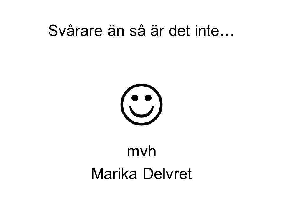 Svårare än så är det inte… mvh Marika Delvret