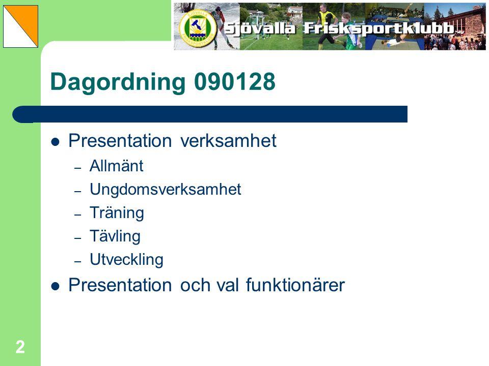 2 Dagordning 090128 Presentation verksamhet – Allmänt – Ungdomsverksamhet – Träning – Tävling – Utveckling Presentation och val funktionärer