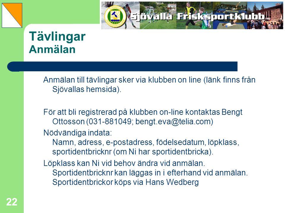 22 Tävlingar Anmälan Anmälan till tävlingar sker via klubben on line (länk finns från Sjövallas hemsida). För att bli registrerad på klubben on-line k