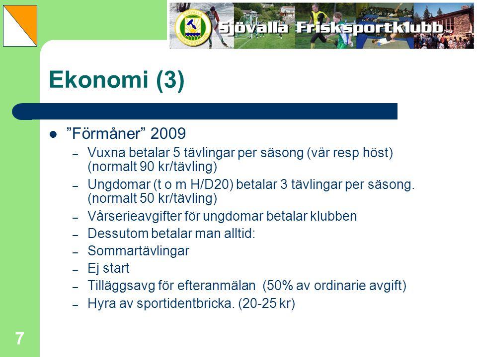 """7 Ekonomi (3) """"Förmåner"""" 2009 – Vuxna betalar 5 tävlingar per säsong (vår resp höst) (normalt 90 kr/tävling) – Ungdomar (t o m H/D20) betalar 3 tävlin"""
