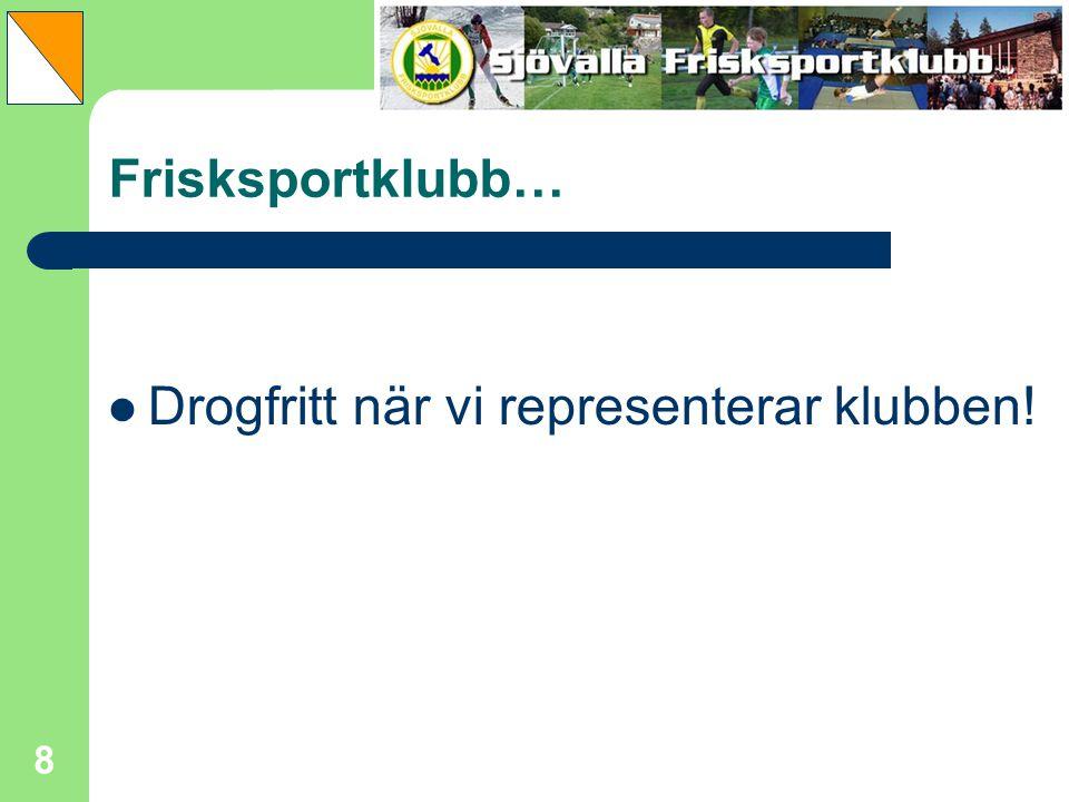 8 Frisksportklubb… Drogfritt när vi representerar klubben!