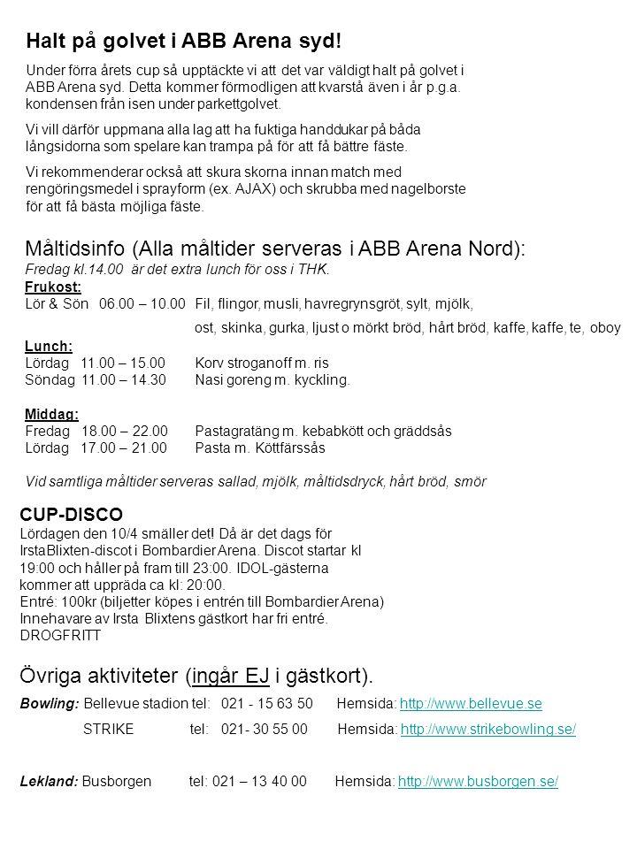 Måltidsinfo (Alla måltider serveras i ABB Arena Nord): Fredag kl.14.00 är det extra lunch för oss i THK. Frukost: Lör & Sön 06.00 – 10.00 Fil, flingor