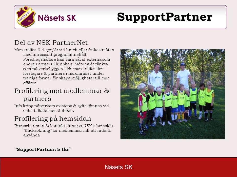 Näsets SK SupportPartner Del av NSK PartnerNet Man träffas 3-4 ggr/år vid lunch eller frukostmöten med intressant programinnehåll. Föredragshållare ka