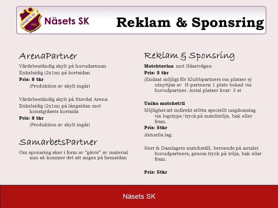 Näsets SK Reklam & Sponsring ArenaPartner Värdebeständig skylt på huvudarenan Enkelsidig (2x1m) på kortsidan Pris: 8 tkr (Produktion av skylt ingår) V