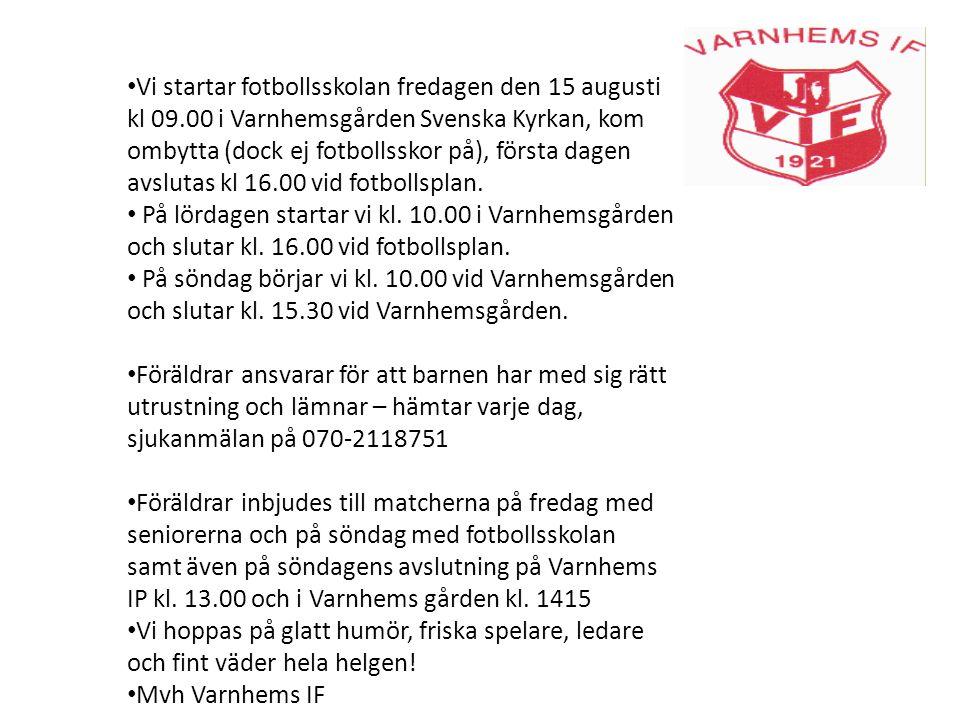 Vi startar fotbollsskolan fredagen den 15 augusti kl 09.00 i Varnhemsgården Svenska Kyrkan, kom ombytta (dock ej fotbollsskor på), första dagen avslutas kl 16.00 vid fotbollsplan.