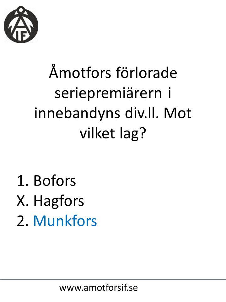 Åmotfors förlorade seriepremiärern i innebandyns div.ll. Mot vilket lag? 1. Bofors X. Hagfors 2. Munkfors www.amotforsif.se
