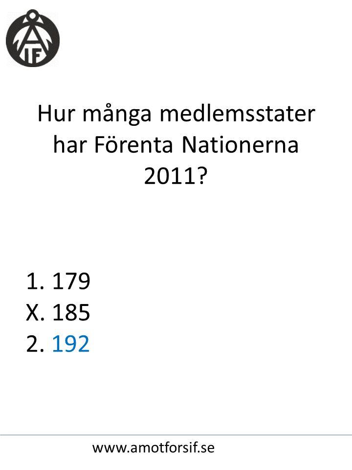 Hur många medlemsstater har Förenta Nationerna 2011? 1. 179 X. 185 2. 192 www.amotforsif.se