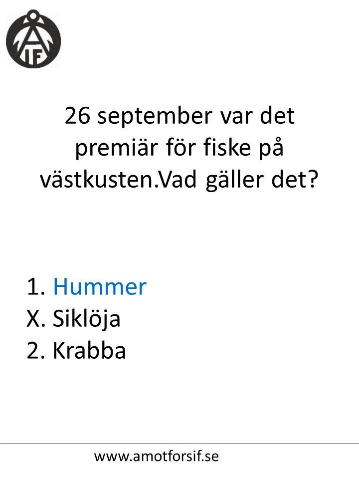 26 september var det premiär för fiske på västkusten.Vad gäller det? 1. Hummer X. Siklöja 2. Krabba www.amotforsif.se