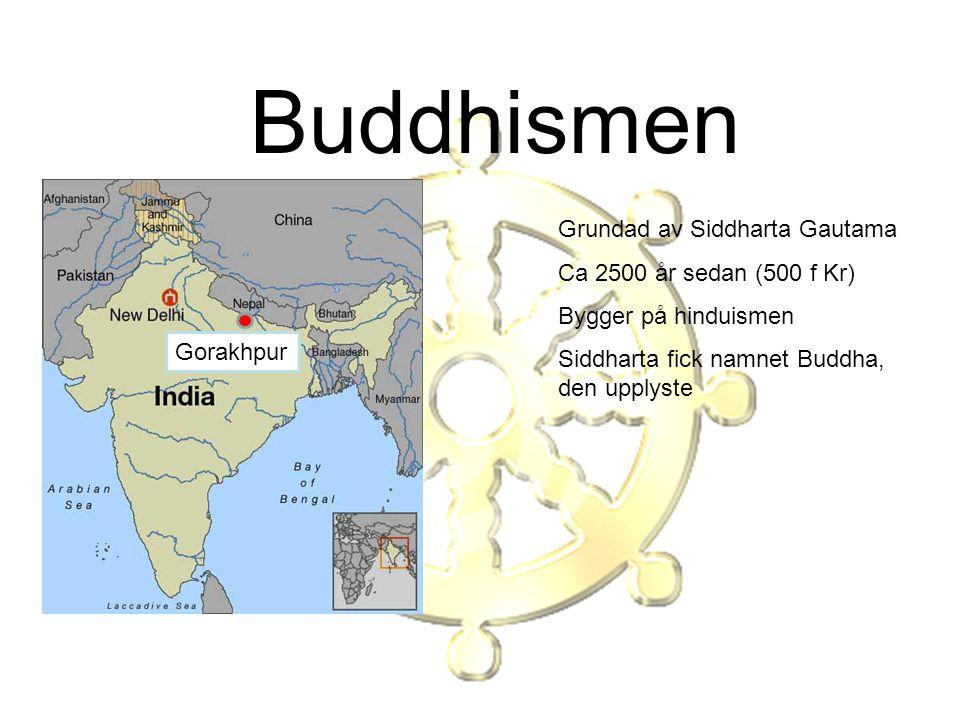 Buddhismen Grundad av Siddharta Gautama Ca 2500 år sedan (500 f Kr) Bygger på hinduismen Siddharta fick namnet Buddha, den upplyste Gorakhpur